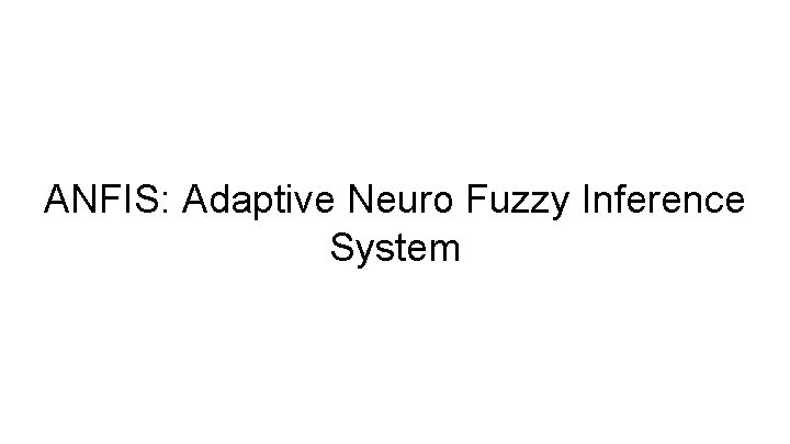 ANFIS: Adaptive Neuro Fuzzy Inference System