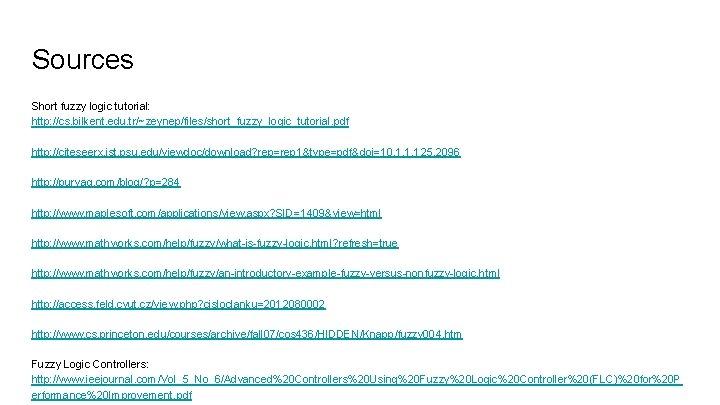 Sources Short fuzzy logic tutorial: http: //cs. bilkent. edu. tr/~zeynep/files/short_fuzzy_logic_tutorial. pdf http: //citeseerx. ist.