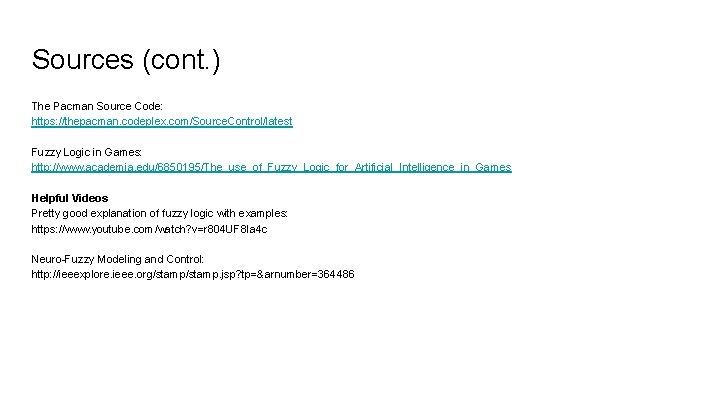 Sources (cont. ) The Pacman Source Code: https: //thepacman. codeplex. com/Source. Control/latest Fuzzy Logic