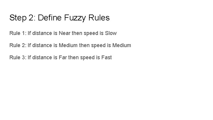 Step 2: Define Fuzzy Rules Rule 1: If distance is Near then speed is