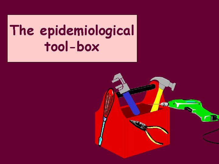 The epidemiological tool-box