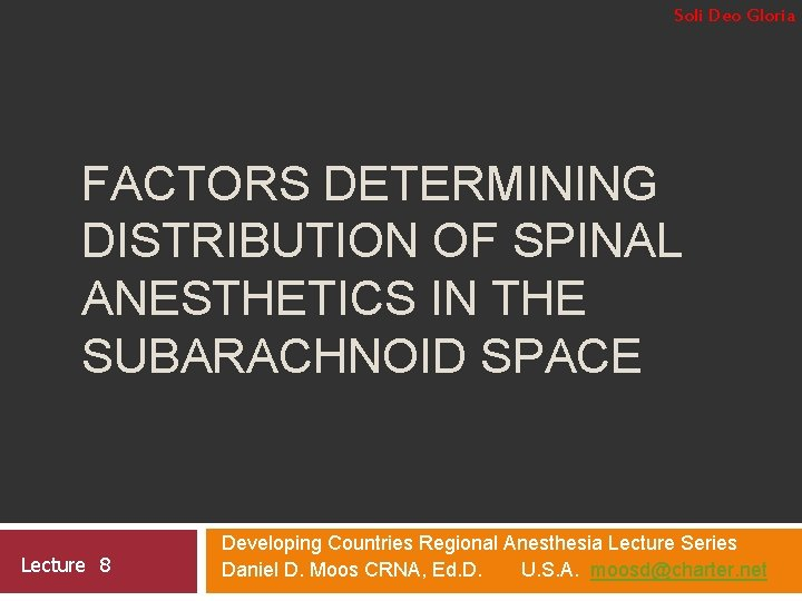 Soli Deo Gloria FACTORS DETERMINING DISTRIBUTION OF SPINAL ANESTHETICS IN THE SUBARACHNOID SPACE Lecture