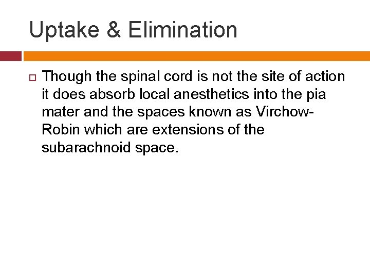 Uptake & Elimination Though the spinal cord is not the site of action it