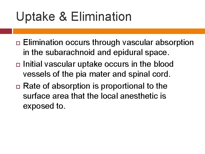 Uptake & Elimination occurs through vascular absorption in the subarachnoid and epidural space. Initial