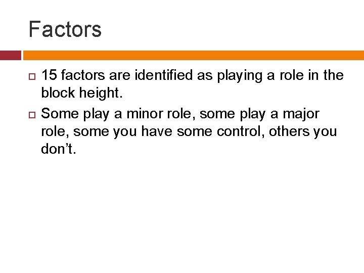 Factors 15 factors are identified as playing a role in the block height. Some