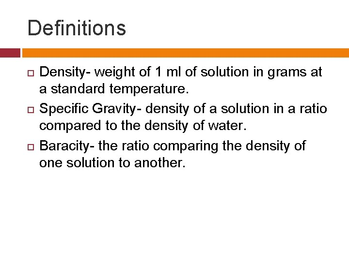 Definitions Density- weight of 1 ml of solution in grams at a standard temperature.