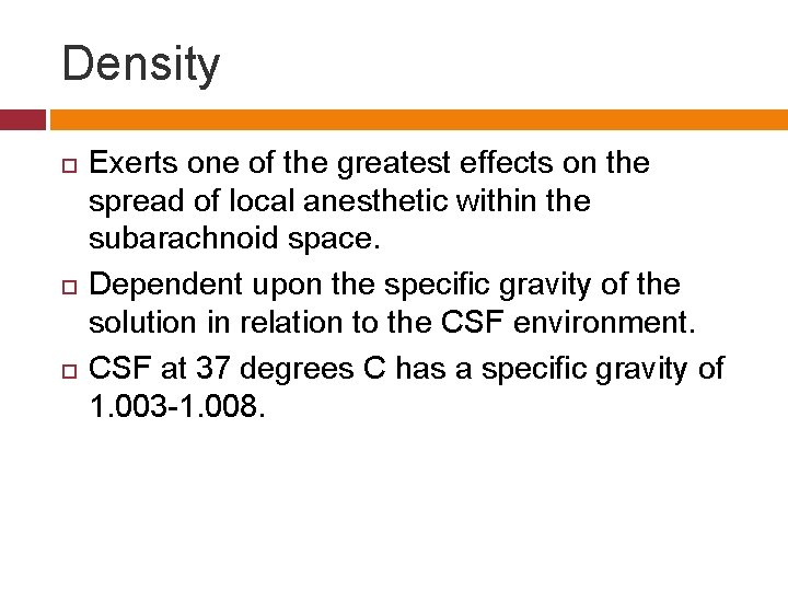 Density Exerts one of the greatest effects on the spread of local anesthetic within