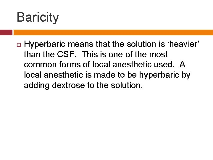 Baricity Hyperbaric means that the solution is 'heavier' than the CSF. This is one