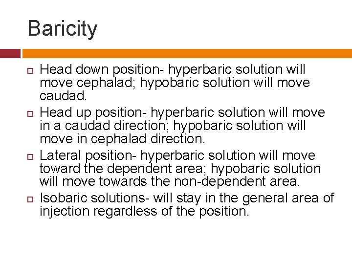 Baricity Head down position- hyperbaric solution will move cephalad; hypobaric solution will move caudad.