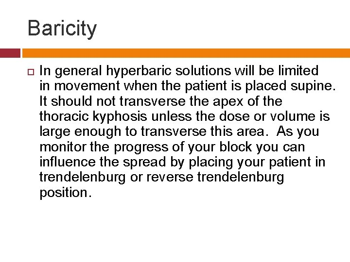 Baricity In general hyperbaric solutions will be limited in movement when the patient is
