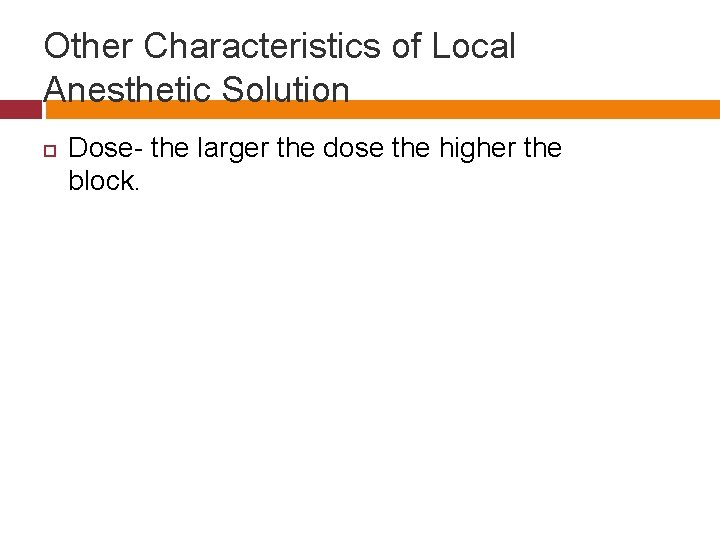 Other Characteristics of Local Anesthetic Solution Dose- the larger the dose the higher the