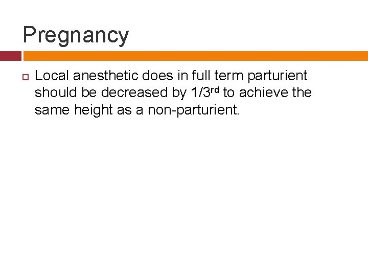 Pregnancy Local anesthetic does in full term parturient should be decreased by 1/3 rd