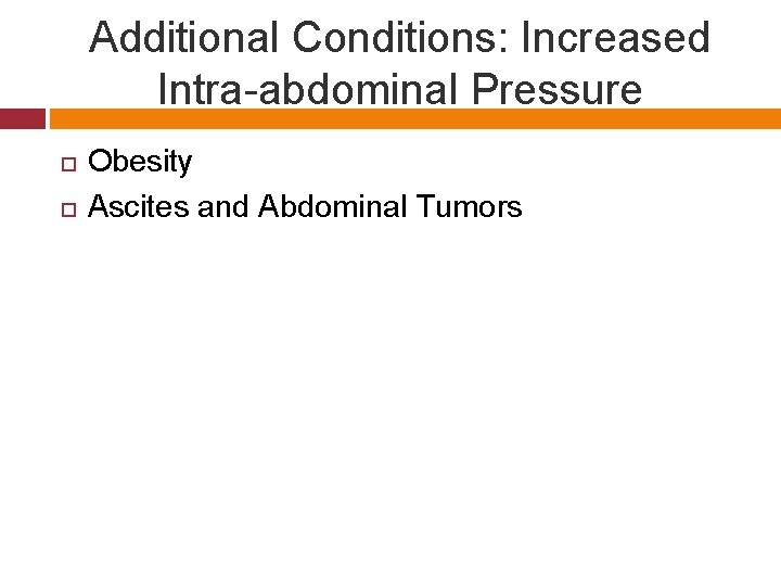 Additional Conditions: Increased Intra-abdominal Pressure Obesity Ascites and Abdominal Tumors