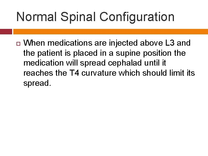 Normal Spinal Configuration When medications are injected above L 3 and the patient is