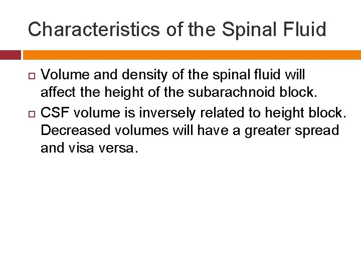 Characteristics of the Spinal Fluid Volume and density of the spinal fluid will affect