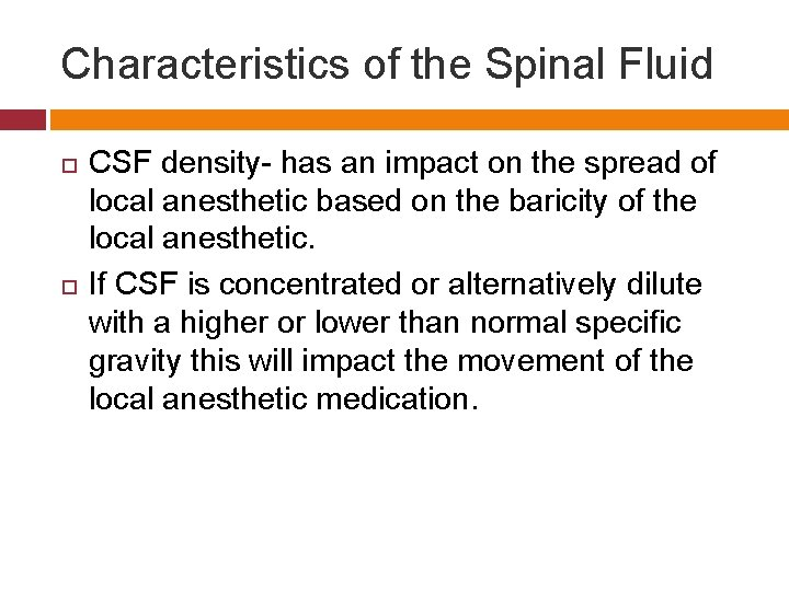 Characteristics of the Spinal Fluid CSF density- has an impact on the spread of