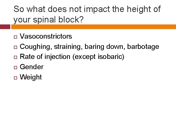 So what does not impact the height of your spinal block? Vasoconstrictors Coughing, straining,