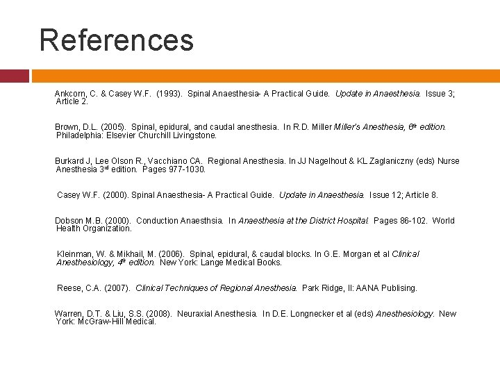 References Ankcorn, C. & Casey W. F. (1993). Spinal Anaesthesia- A Practical Guide. Update