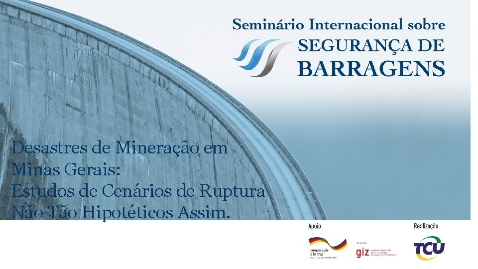 Desastres de Mineração em Minas Gerais: Estudos de Cenários de Ruptura Não Tão Hipotéticos