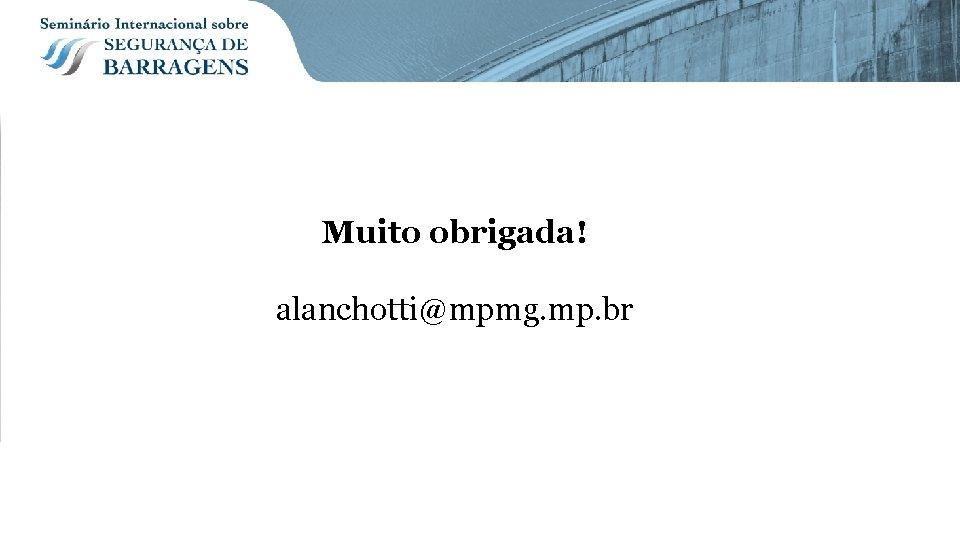Muito obrigada! alanchotti@mpmg. mp. br