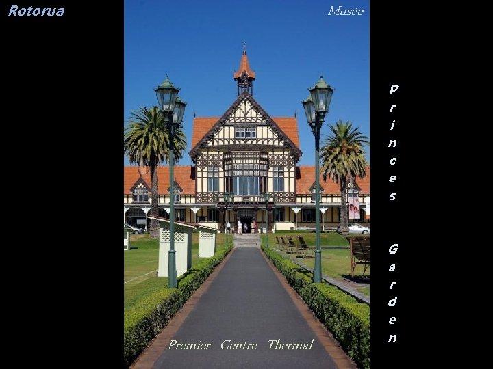 Rotorua Musée P r i n c e s Premier Centre Thermal G a