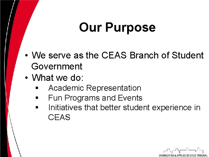 Our Purpose • We serve as the CEAS Branch of Student Government • What