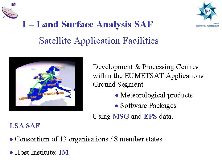 I – Land Surface Analysis SAF Satellite Application Facilities Development & Processing Centres within
