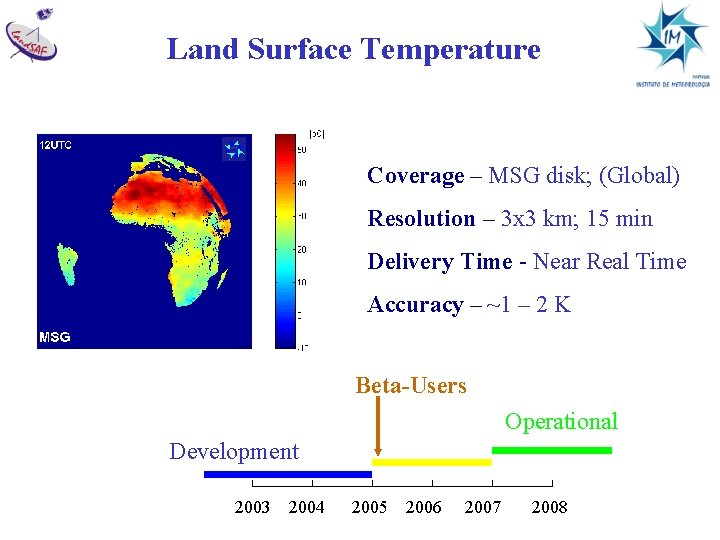 Land Surface Temperature Coverage – MSG disk; (Global) Resolution – 3 x 3 km;