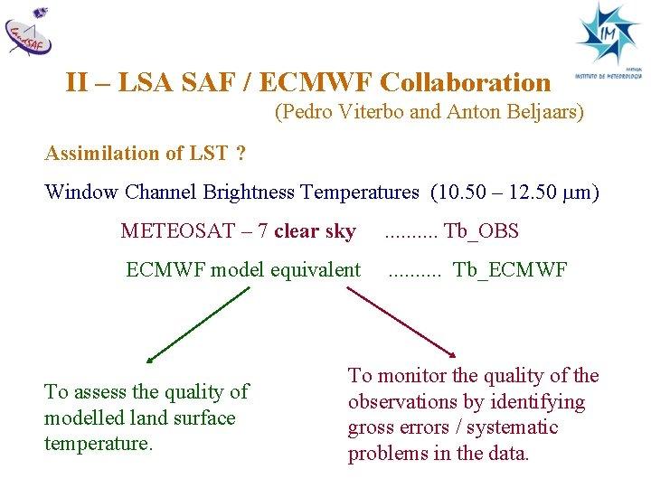 II – LSA SAF / ECMWF Collaboration (Pedro Viterbo and Anton Beljaars) Assimilation of