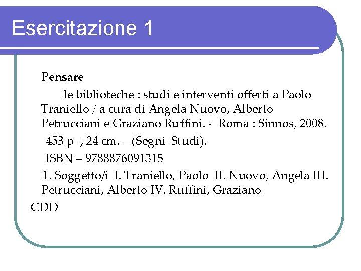 Esercitazione 1 Pensare le biblioteche : studi e interventi offerti a Paolo Traniello /