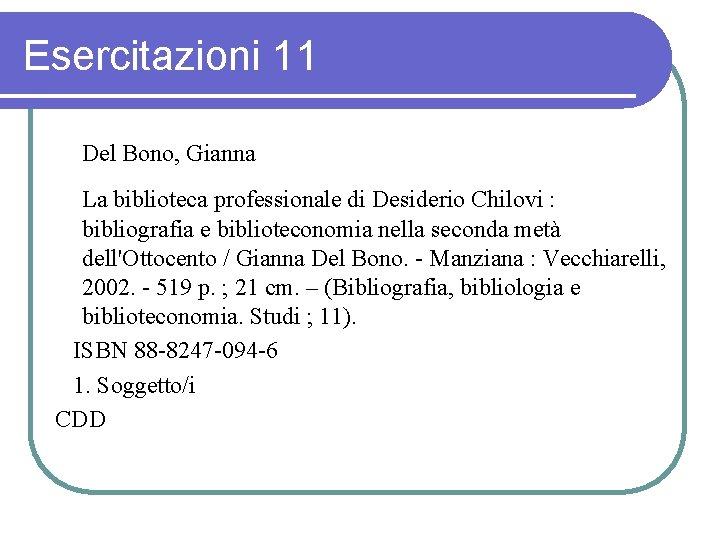 Esercitazioni 11 Del Bono, Gianna La biblioteca professionale di Desiderio Chilovi : bibliografia e