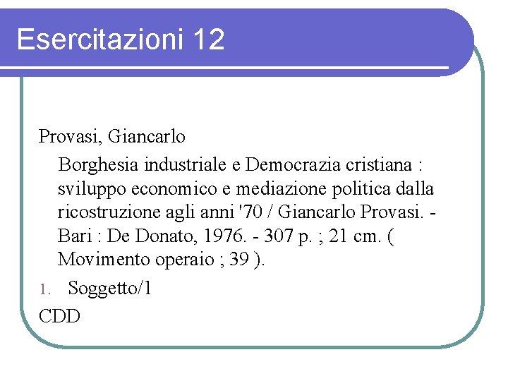 Esercitazioni 12 Provasi, Giancarlo Borghesia industriale e Democrazia cristiana : sviluppo economico e mediazione