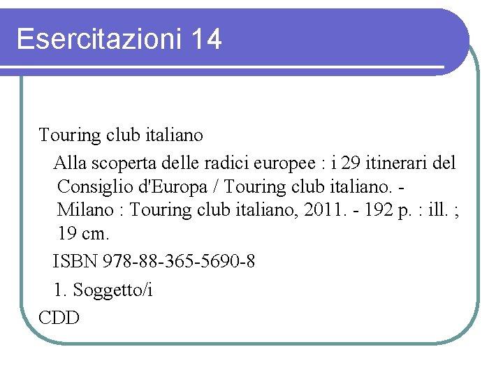 Esercitazioni 14 Touring club italiano Alla scoperta delle radici europee : i 29 itinerari