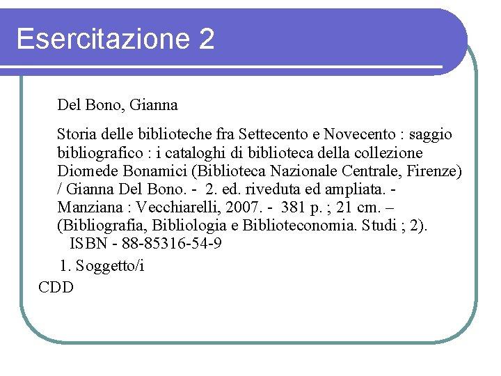 Esercitazione 2 Del Bono, Gianna Storia delle biblioteche fra Settecento e Novecento : saggio