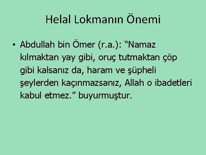 """Helal Lokmanın Önemi • Abdullah bin Ömer (r. a. ): """"Namaz kılmaktan yay gibi,"""