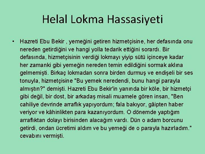 Helal Lokma Hassasiyeti • Hazreti Ebu Bekir , yemeğini getiren hizmetçisine, her defasında onu