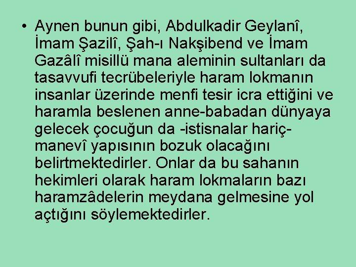 • Aynen bunun gibi, Abdulkadir Geylanî, İmam Şazilî, Şah-ı Nakşibend ve İmam Gazâlî