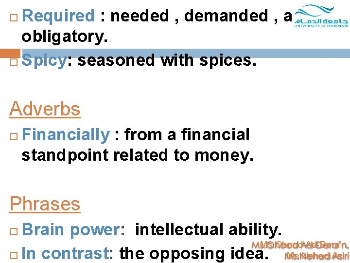 Required : needed , demanded , and obligatory. Spicy: seasoned with spices. Adverbs Financially