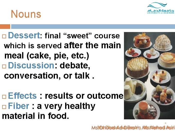 """Nouns Dessert: final """"sweet"""" course which is served after the main meal (cake, pie,"""