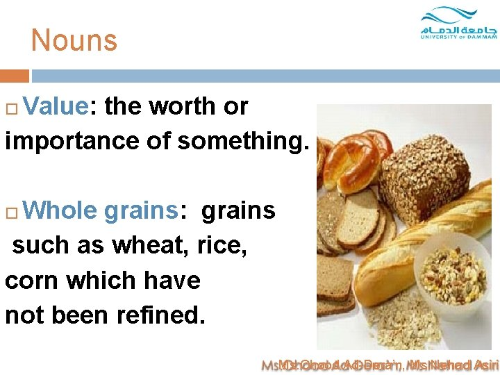 Nouns Value: the worth or importance of something. Whole grains: grains such as wheat,