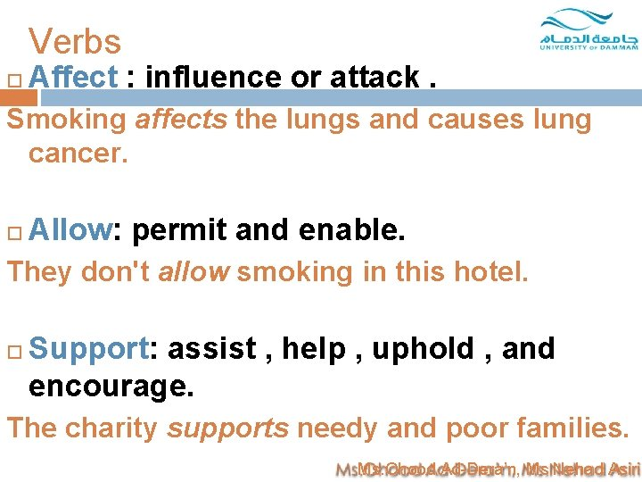 Verbs Affect : influence or attack. Smoking affects the lungs and causes lung cancer.