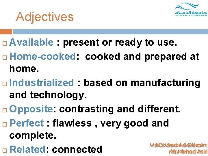 Adjectives Available : present or ready to use. Home-cooked: cooked and prepared at home.