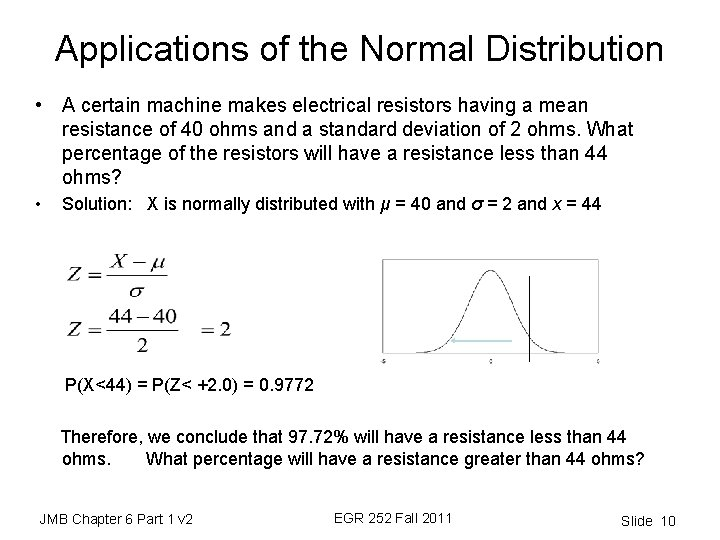 Applications of the Normal Distribution • A certain machine makes electrical resistors having a