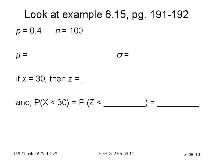 Look at example 6. 15, pg. 191 -192 p = 0. 4 n =