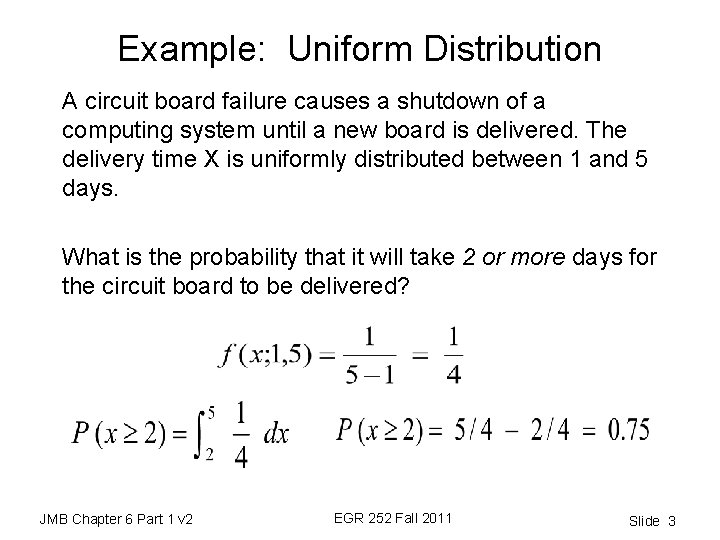 Example: Uniform Distribution A circuit board failure causes a shutdown of a computing system