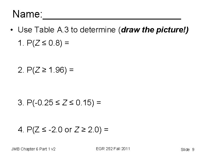 Name: ____________ • Use Table A. 3 to determine (draw the picture!) 1. P(Z