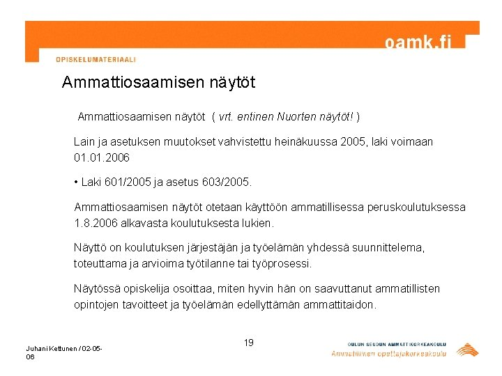 Ammattiosaamisen näytöt ( vrt. entinen Nuorten näytöt! ) Lain ja asetuksen muutokset vahvistettu heinäkuussa
