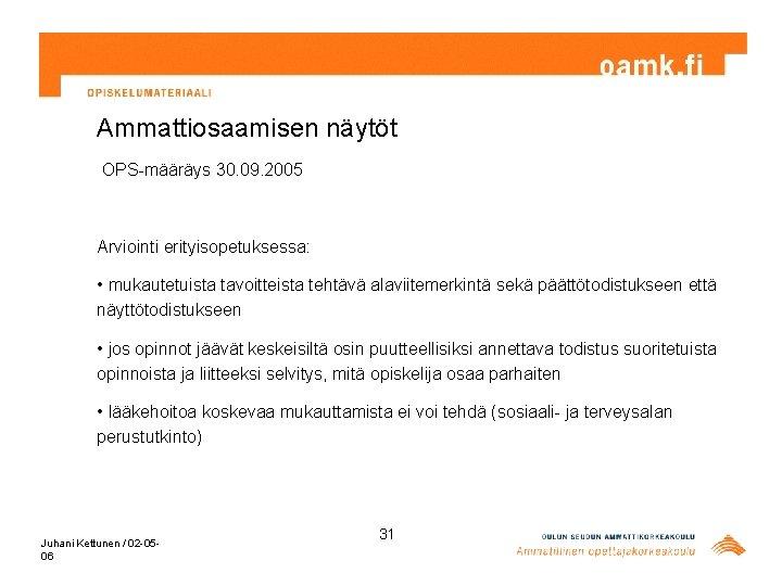 Ammattiosaamisen näytöt OPS-määräys 30. 09. 2005 Arviointi erityisopetuksessa: • mukautetuista tavoitteista tehtävä alaviitemerkintä sekä
