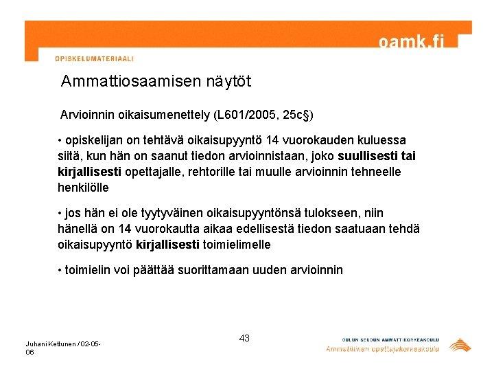 Ammattiosaamisen näytöt Arvioinnin oikaisumenettely (L 601/2005, 25 c§) • opiskelijan on tehtävä oikaisupyyntö 14