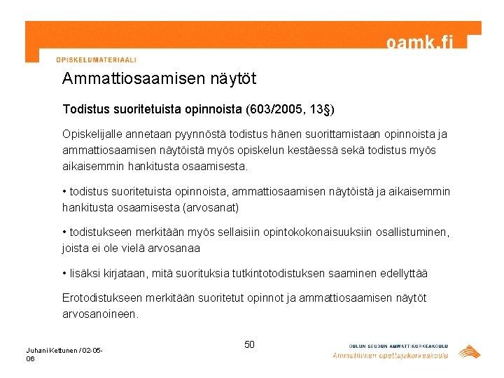 Ammattiosaamisen näytöt Todistus suoritetuista opinnoista (603/2005, 13§) Opiskelijalle annetaan pyynnöstä todistus hänen suorittamistaan opinnoista